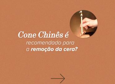 Cone Chinês é recomendado para a remoção da cera?