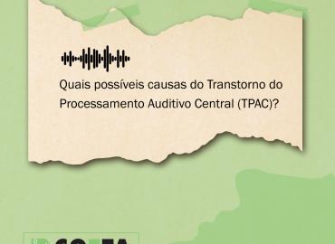 Veja as possíveis causas da Transtorno do Processamento Auditivo Central (TPAC)?